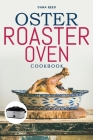 Oster Roaster Oven Cookbook: Essential and simple recipes for healthy meals which anyone can cook. Cover Image