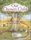Our Chosen Child: How You Came To Us And The Growing Up Years Cover Image