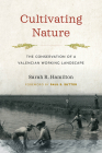 Cultivating Nature: The Conservation of a Valencian Working Landscape (Weyerhaeuser Environmental Books) Cover Image