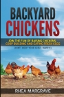 Backyard Chickens: Join the Fun of Raising Chickens, Coop Building and Delicious Fresh Eggs (Hint: Keep Your Girls Happy!) Cover Image