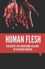 Human Flesh: Discover The Gruesome Killing Of Reagan Parker: Discover Criminal Path Cover Image