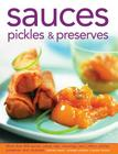 Sauces, Pickles & Preserves: More Than 400 Sauces, Salsas, Dips, Dressings, Jams, Jellies, Pickles, Preserves and Chutneys Cover Image