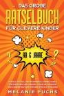 Das große Rätselbuch für clevere Kinder (ab 6 Jahre). Geniale Rätsel und brandneue Knobelspiele für Mädchen und Jungen. Logisches Denken und Konzentra Cover Image