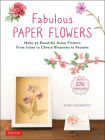Fabulous Paper Flowers: Make 43 Beautiful Asian Flowers - From Irises to Cherry Blossoms to Peonies (with 270 Tracing Templates) Cover Image