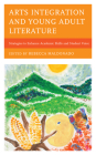 Arts Integration and Young Adult Literature: Strategies to Enhance Academic Skills and Student Voice Cover Image