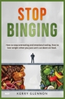 Stop Binging: How to stop overeating and emotional eating. How to lose weight when you just can't cut down on food. Cover Image