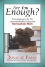 Are You Enough?: Encouragement for the Overwhelmed & Exhausted Homeschool Mom Cover Image
