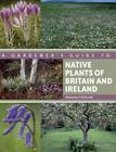A Gardener's Guide to Native Plants of Britain and Ireland Cover Image