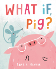 What If, Pig? Cover Image
