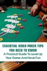 Essential Video Poker Tips You Need To Know: A Practical Guide To Level Up Your Game And Have Fun: Video Poker Cover Image