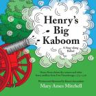 Henry's Big Kaboom: Henry Knox claims the artillery from Fort Ticonderoga, 1775-1776. A Ballad Cover Image