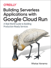 Building Serverless Applications with Google Cloud Run: A Real-World Guide to Building Production-Ready Services Cover Image