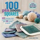 100 Pin Loom Squares: 100 Exciting Color Combinations to Try, Plus 15 Stylish Projects (Knit & Crochet Blocks & Squares) Cover Image