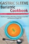 Gastric Sleeve Bariatric Cookbook: Healthy and Easy Meal Plans and Recipes to Eat Well and Keep the Weight Off Cover Image