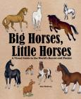 Big Horses, Little Horses: A Visual Guide to the World's Horses and Ponies Cover Image