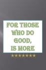 For those who do good, Is more: gratitude notebook for memorising your daily activities and your good deeds Cover Image