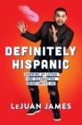 Definitely Hispanic: Growing Up Latino and Celebrating What Unites Us Cover Image