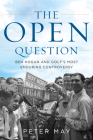 The Open Question: Ben Hogan and Golf's Most Enduring Controversy Cover Image