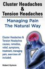 Cluster Headaches & Tension Headaches: Managing Pain The Natural Way. Cluster Headaches & Tension Headaches causes, remedies, relief, symptoms, treatm Cover Image