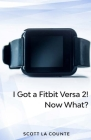 Yout Got a Fitbit Versa 2! Now What?: Getting Started With the Versa 2 Cover Image