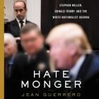 Hatemonger: Stephen Miller, Donald Trump, and the White Nationalist Agenda Cover Image