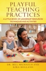 Playful Teaching Practices: A Little Book of Leadership Resources, Techniques and Activities Cover Image