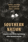 Southern Nation: Congress and White Supremacy After Reconstruction (Princeton Studies in American Politics: Historical #158) Cover Image