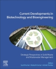 Current Developments in Biotechnology and Bioengineering: Strategic Perspectives in Solid Waste and Wastewater Management Cover Image