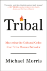 Tribal: Mastering the Cultural Codes That Drive Human Behavior Cover Image