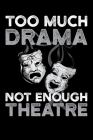 Too Much Drama Not Enough Theatre: A 6x9, 120, Notebook for Drama or Theatre Lovers Cover Image