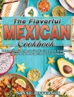 The Flavorful Mexican Cookbook: Original Tasty Recipes to Give You the Flavor from Mexico and Keep the Mexican Flavor in Your Kitchen Cover Image