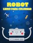 Libro para colorear de robots para niños de 4 a 7 años: Una gran colección de páginas para colorear para niños y niñas Cover Image