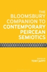 The Bloomsbury Companion to Contemporary Peircean Semiotics (Bloomsbury Companions) Cover Image