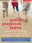 The Autism Playbook for Teens: Imagination-Based Mindfulness Activities to Calm Yourself, Build Independence & Connect with Others (Instant Help Solutions) Cover Image