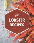 300 Lobster Recipes: Home Cooking Made Easy with Lobster Cookbook! Cover Image