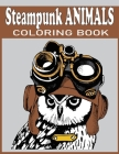 Steampunk Animals Coloring Book: A colouring book for adults and with amazing mechanical animals relaxing colouring pages, Stress Relieving Designs Cover Image