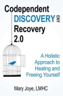Codependent Discovery and Recovery 2.0: A Holistic Approach to Healing and Freeing Yourself  Cover Image