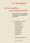La Vida Digital De Los Medios Y La Comunicación: Ensayos Sobre Las Audiencias, El Contenido Y Los Negocios En Internet Cover Image