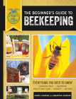 The Beginner's Guide to Beekeeping: Everything You Need to Know, Updated & Revised (FFA) Cover Image
