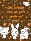 Girls coloring book for girls sweets and treats: A valuable and beautiful coloring book that helps to build your child confidence and Intelligence (10 Cover Image