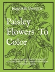 Paisley Flowers To Color: 44 Paisley Designs - Adult Coloring & Activities Book - 5 Hard Honey Comb Mazes - 1 Picture Search Cover Image