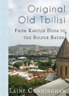 Original Old Tbilisi: From Kartlis Deda to the Sulfur Baths (Travel Photo Art #35) Cover Image