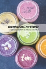 Smoothies Healthy Recipes: Keep Healthy and Fit With Delicious Smoothies: Smoothies Recipes Cover Image