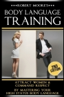 Body Language Training: Attract Women & Command Respect, by Mastering Your High Status Body Language Cover Image
