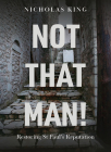 Not That Man!: Restoring St Paul's Reputation Cover Image