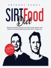 Sirtfood Diet: Principles, Recipes, and Diet Plan for a Rapid Weight Loss. Burn Fat Eating Wonder Foods and have a Longer Life Cover Image