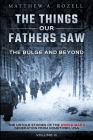 The Bulge and Beyond: The Things Our Fathers Saw-The Untold Stories of the World War II Generation-Volume VI Cover Image