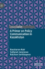 A Primer on Policy Communication in Kazakhstan Cover Image