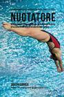 Il programma di allenamento di forza completo per il Nuotatore: Incrementa resistenza, velocita, agilita ed energia attraverso un allenamento di forza Cover Image