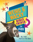 Weird and Wacky Bible Trivia for Kids: Oh, Yeah. . .That's in the Bible! Cover Image
